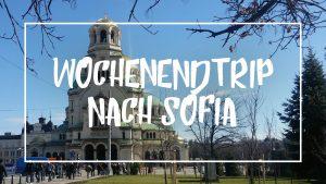 """Weiße Schrift auf einem Bild der Alexander Newski Kathedrale: """"Wochenendtrip nach Sofia"""""""