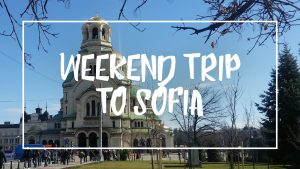 """White font on a picture of the Alexander Nevsky Cathedrale reading """"Weekend trip to Sofia"""""""